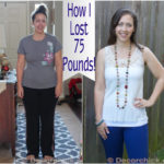 It Took 9 Months to Put It On, and 10 Months to Take it Off! {How To Lose Weight and How I Lost 75 Pounds}