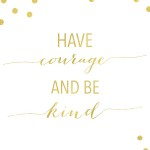 Have Courage and Be Kind   Decorchick!®